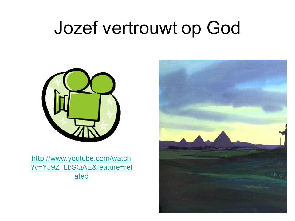 Jozef vertrouwt op God http://www.youtube.com/watch v=YJ9Z_LbSQAE&feature=related
