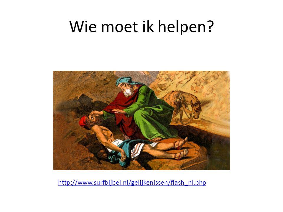 Wie moet ik helpen http://www.surfbijbel.nl/gelijkenissen/flash_nl.php