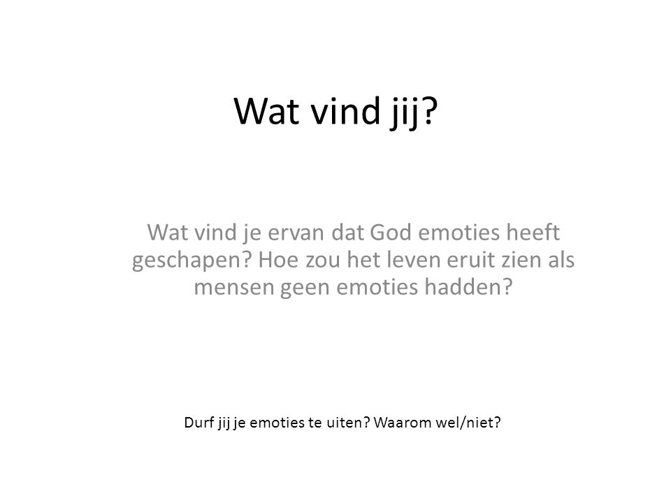 Wat vind jij Wat vind je ervan dat God emoties heeft geschapen Hoe zou het leven eruit zien als mensen geen emoties hadden