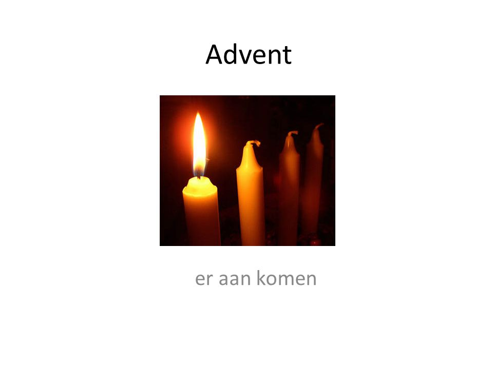 Advent er aan komen