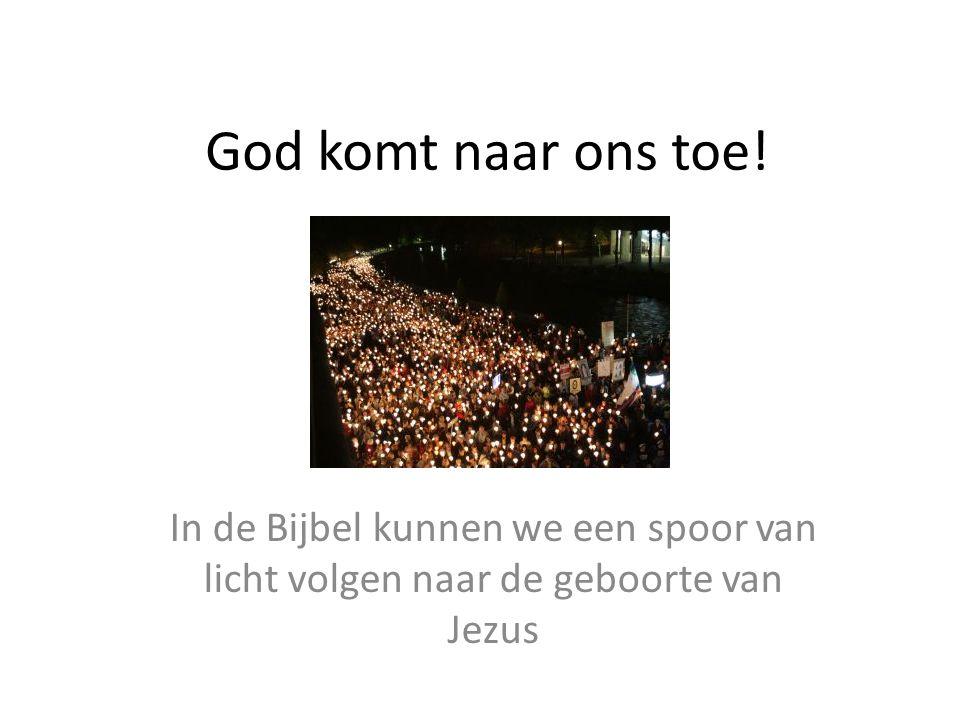 God komt naar ons toe! In de Bijbel kunnen we een spoor van licht volgen naar de geboorte van Jezus