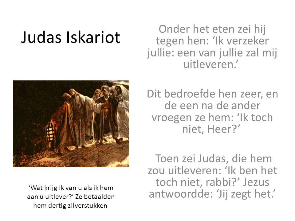 Judas Iskariot Onder het eten zei hij tegen hen: 'Ik verzeker jullie: een van jullie zal mij uitleveren.'