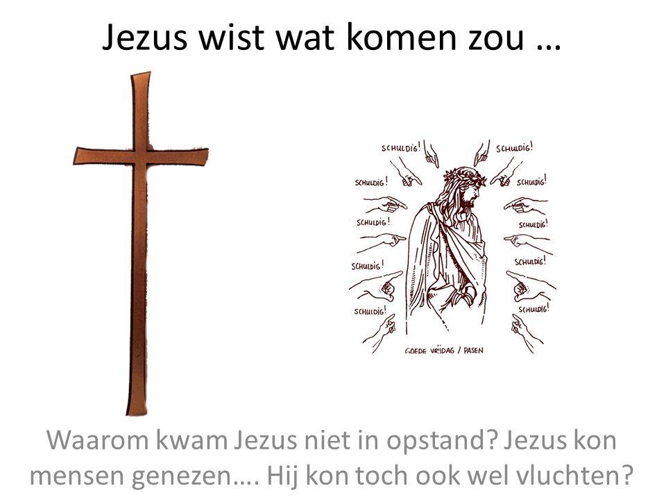 Jezus wist wat komen zou …