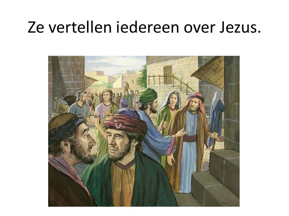 Ze vertellen iedereen over Jezus.