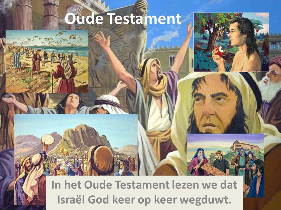 In het Oude Testament lezen we dat Israël God keer op keer wegduwt.