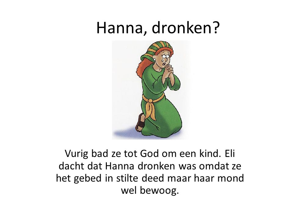 Hanna, dronken. Vurig bad ze tot God om een kind.