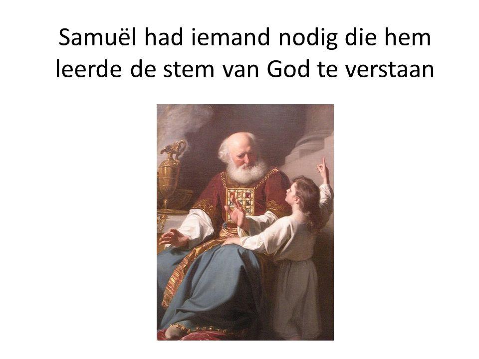 Samuël had iemand nodig die hem leerde de stem van God te verstaan