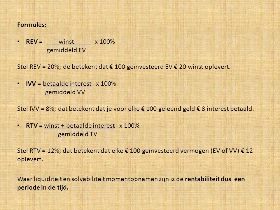 Formules: REV = winst x 100% gemiddeld EV. Stel REV = 20%; de betekent dat € 100 geïnvesteerd EV € 20 winst oplevert.