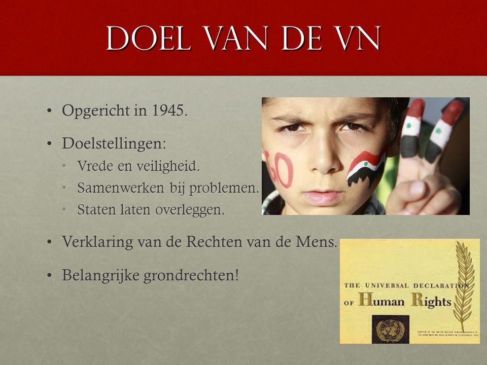 Doel van de VN Opgericht in 1945. Doelstellingen: