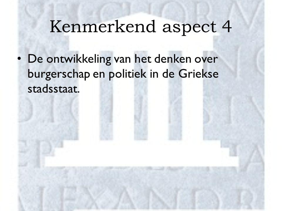 Kenmerkend aspect 4 De ontwikkeling van het denken over burgerschap en politiek in de Griekse stadsstaat.
