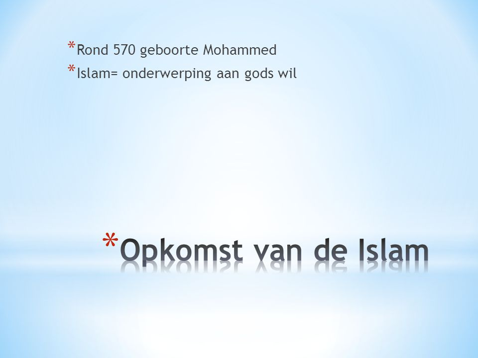 Opkomst van de Islam Rond 570 geboorte Mohammed