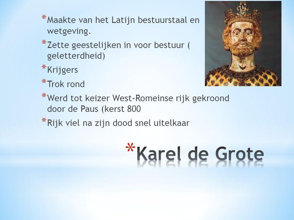Karel de Grote Maakte van het Latijn bestuurstaal en wetgeving.