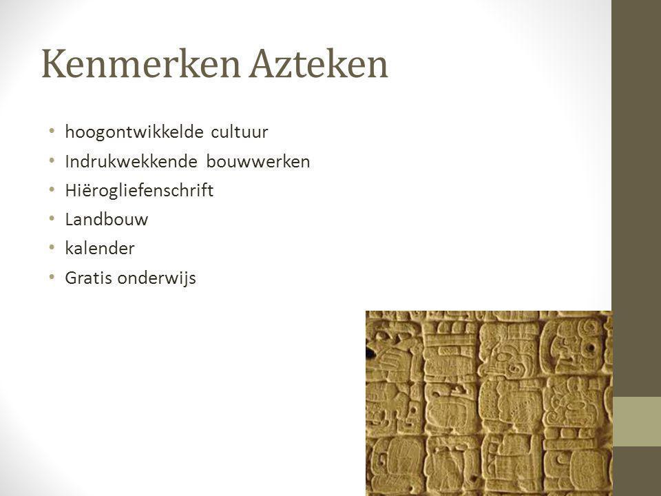Kenmerken Azteken hoogontwikkelde cultuur Indrukwekkende bouwwerken
