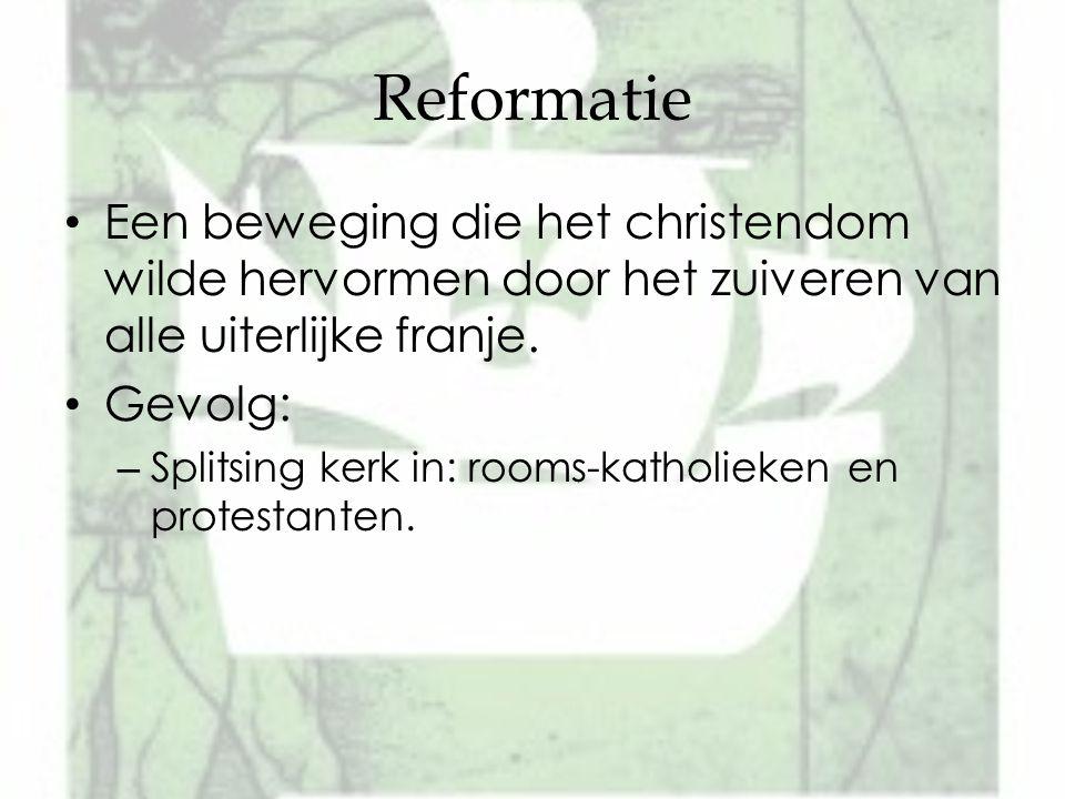 Reformatie Een beweging die het christendom wilde hervormen door het zuiveren van alle uiterlijke franje.