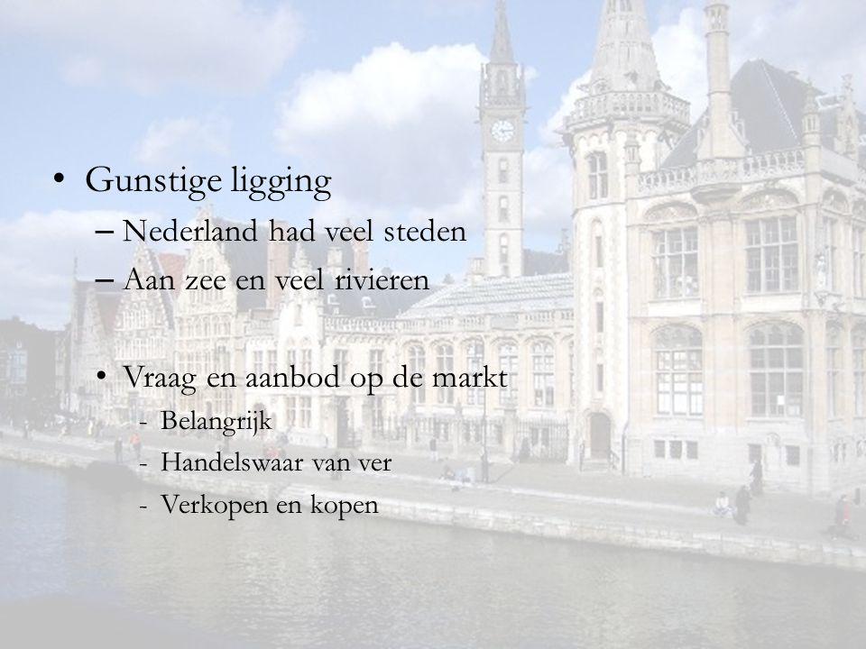 Gunstige ligging Nederland had veel steden Aan zee en veel rivieren