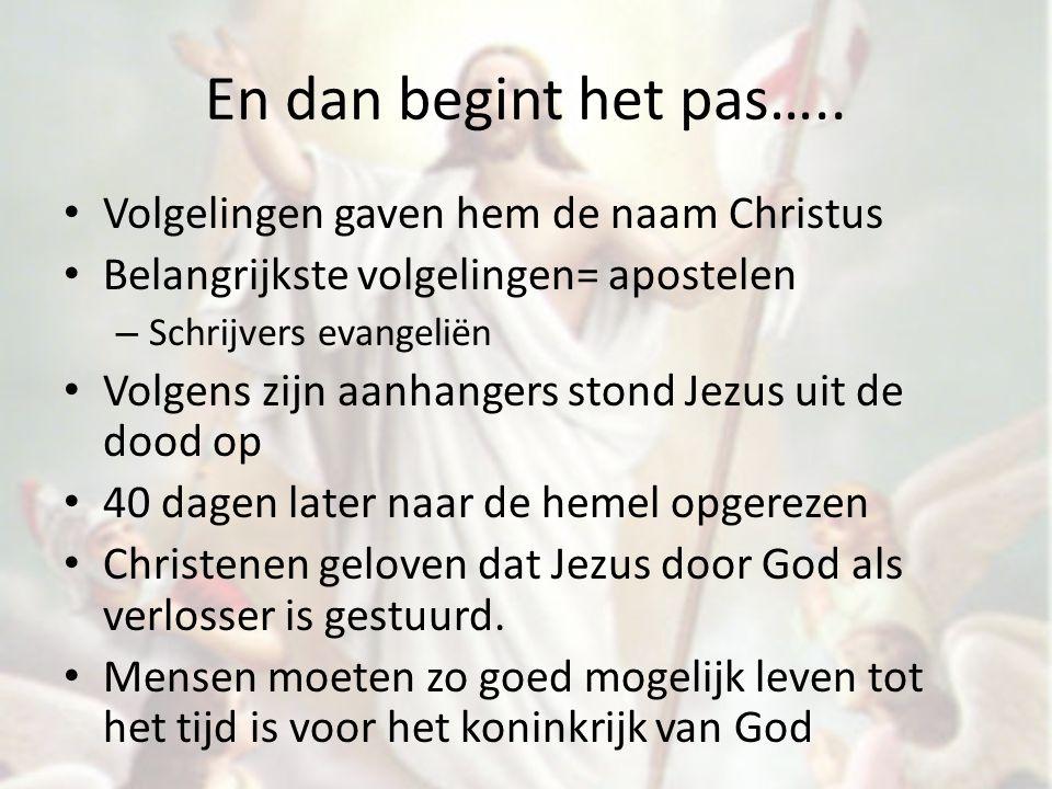 En dan begint het pas….. Volgelingen gaven hem de naam Christus