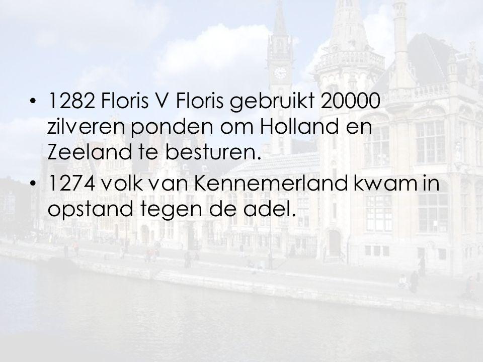 1282 Floris V Floris gebruikt 20000 zilveren ponden om Holland en Zeeland te besturen.