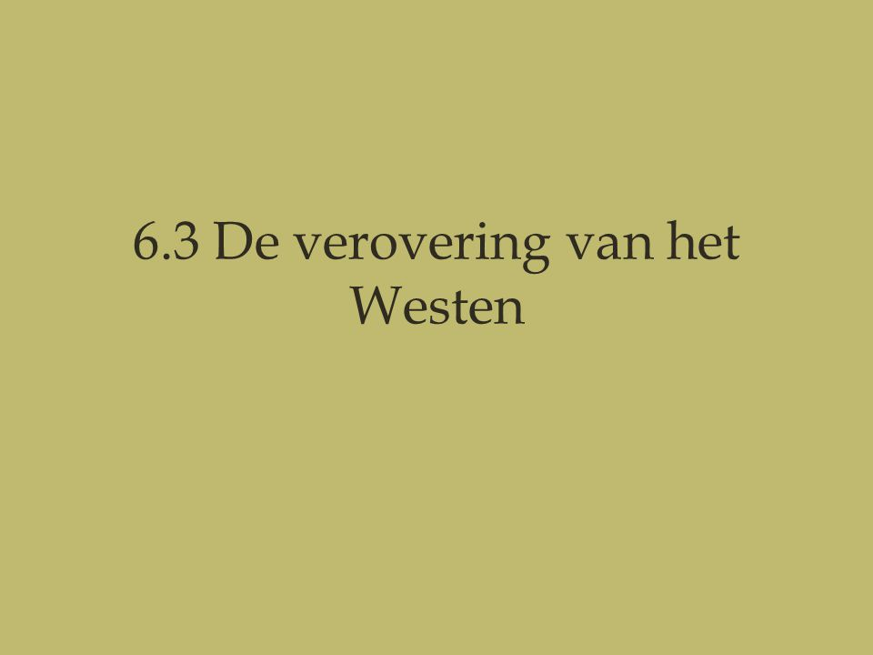 6.3 De verovering van het Westen