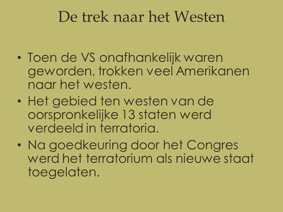 De trek naar het Westen Toen de VS onafhankelijk waren geworden, trokken veel Amerikanen naar het westen.