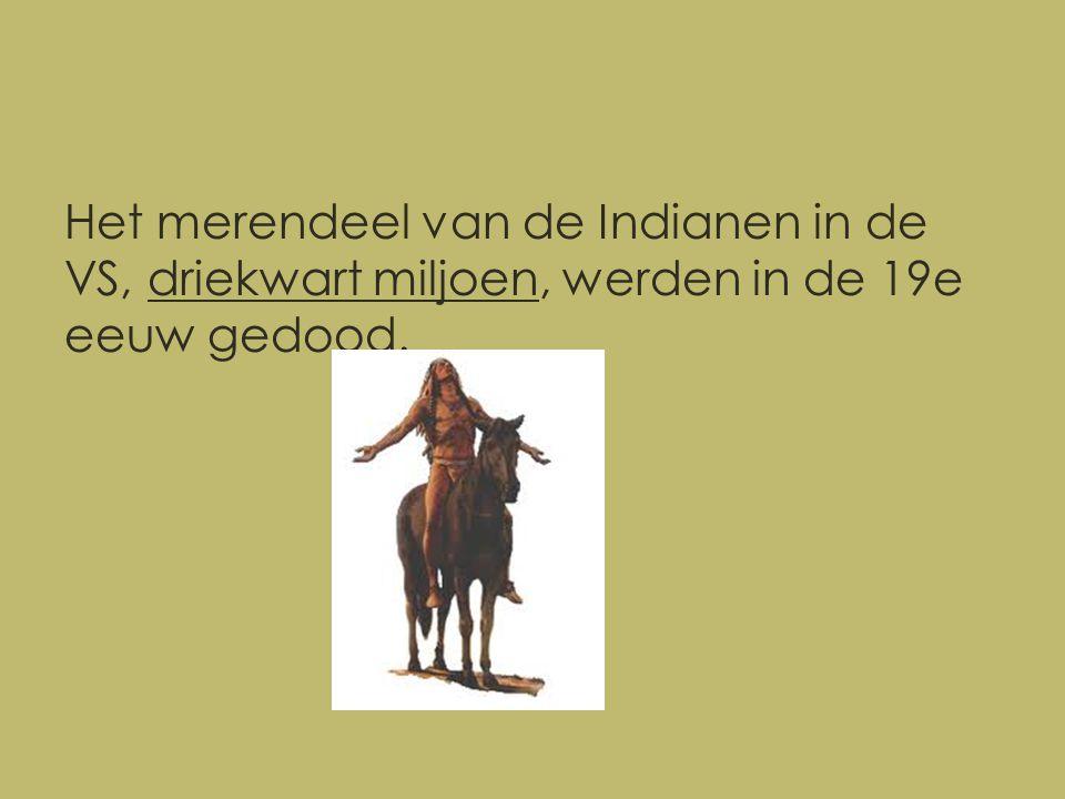 Het merendeel van de Indianen in de VS, driekwart miljoen, werden in de 19e eeuw gedood.
