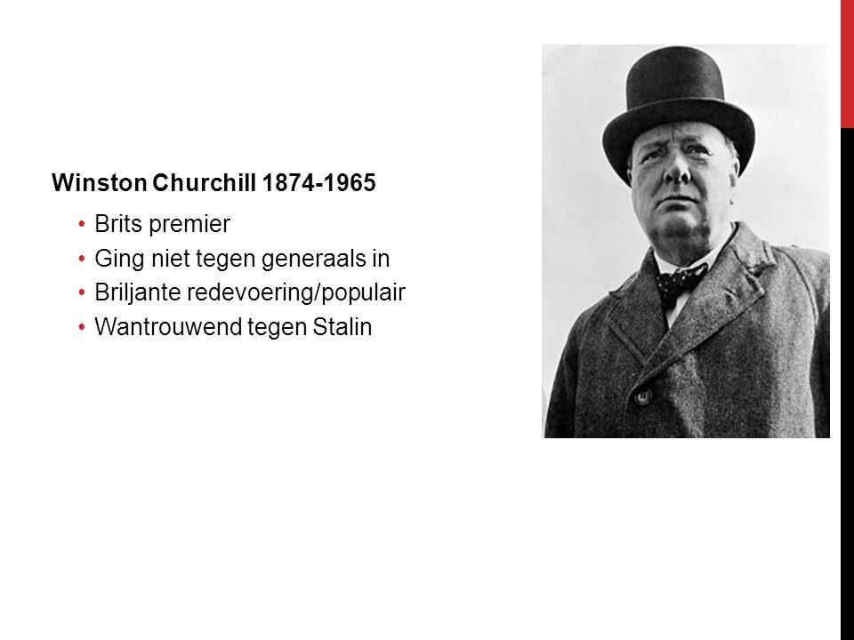 Winston Churchill 1874-1965 Brits premier. Ging niet tegen generaals in. Briljante redevoering/populair.