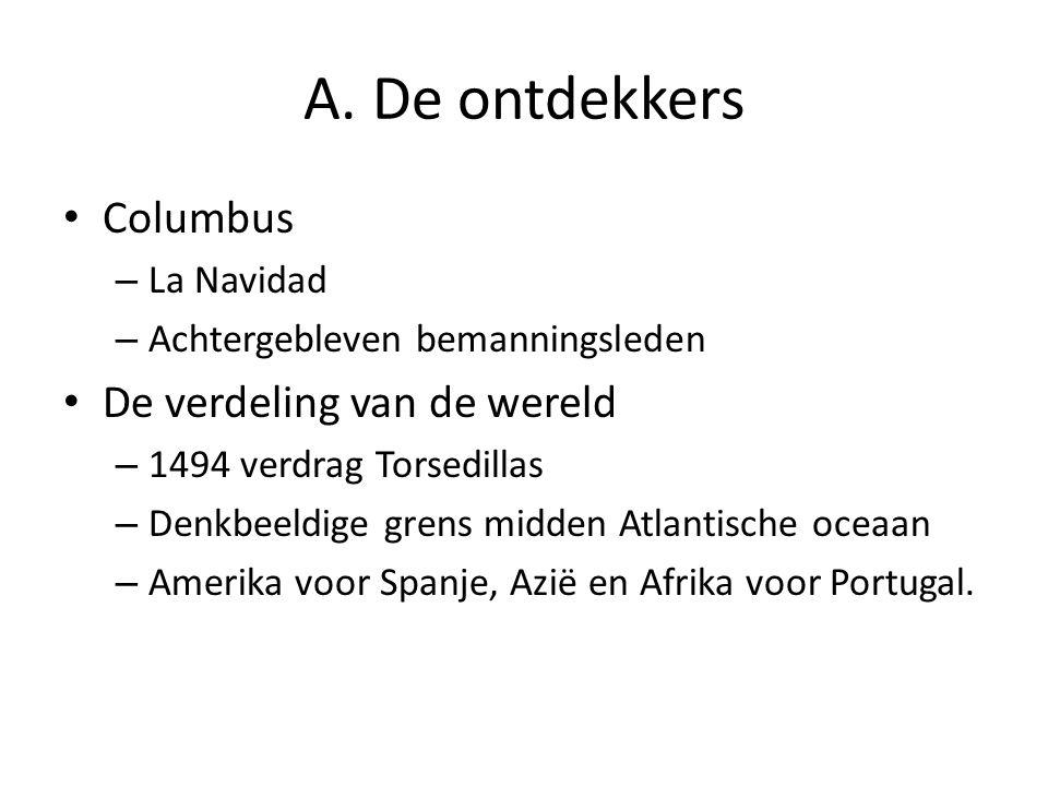 A. De ontdekkers Columbus De verdeling van de wereld La Navidad