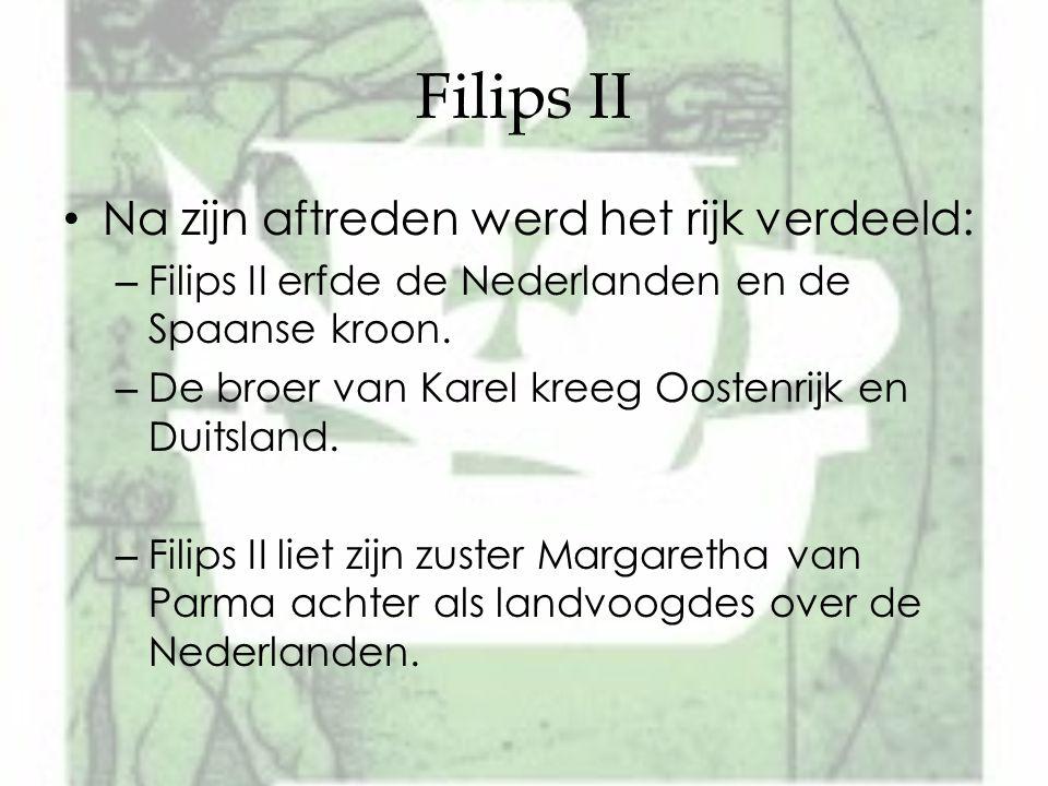 Filips II Na zijn aftreden werd het rijk verdeeld: