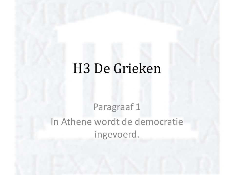 Paragraaf 1 In Athene wordt de democratie ingevoerd.