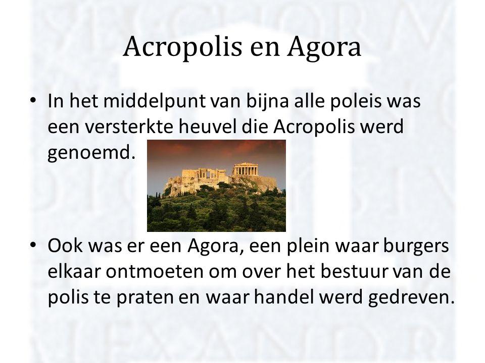 Acropolis en Agora In het middelpunt van bijna alle poleis was een versterkte heuvel die Acropolis werd genoemd.