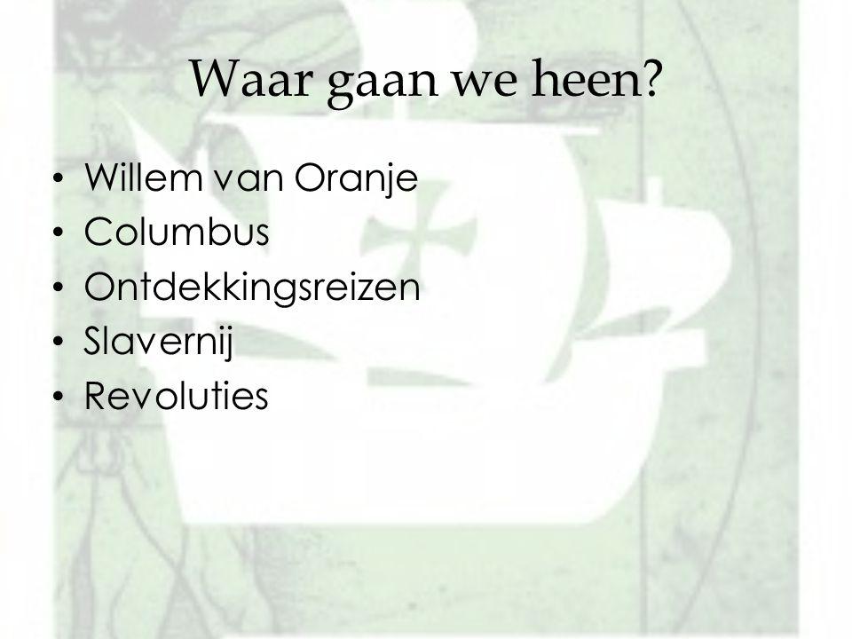 Waar gaan we heen Willem van Oranje Columbus Ontdekkingsreizen