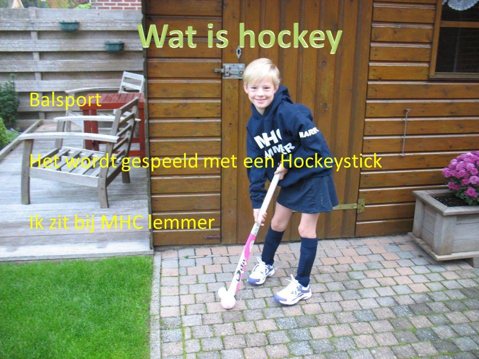 Wat is hockey Balsport Het wordt gespeeld met een Hockeystick Ik zit bij MHC lemmer