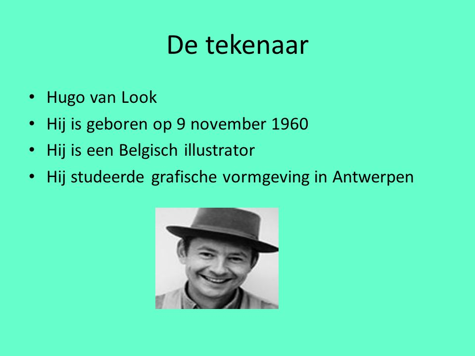 De tekenaar Hugo van Look Hij is geboren op 9 november 1960