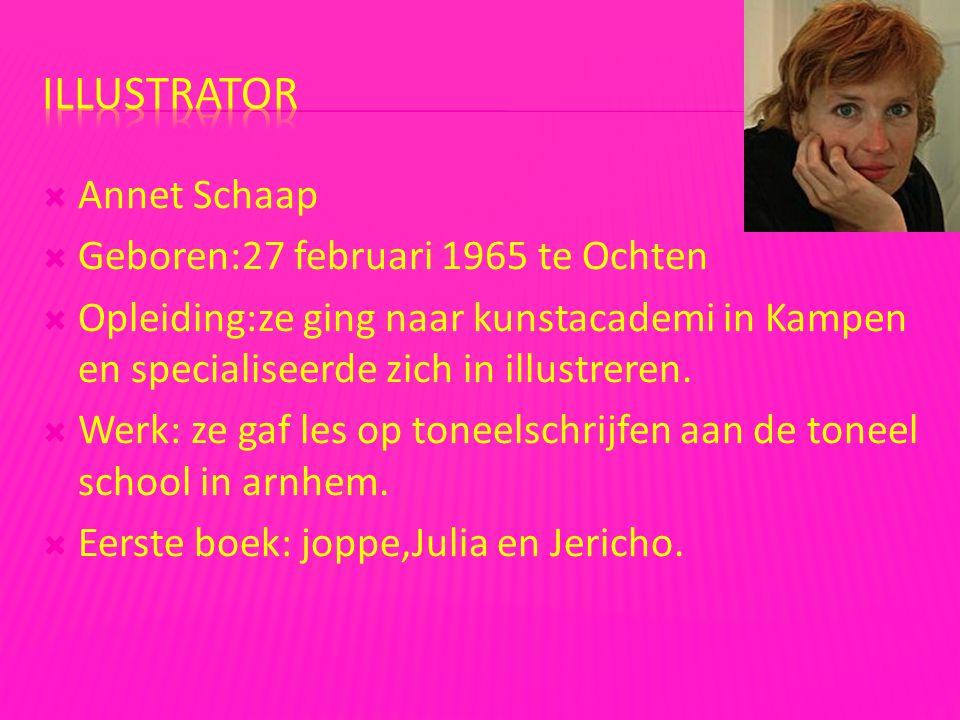 Illustrator Annet Schaap Geboren:27 februari 1965 te Ochten