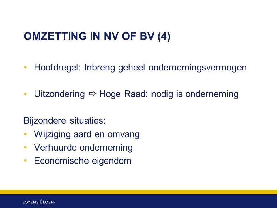 OMZETTING IN NV OF BV (4) Hoofdregel: Inbreng geheel ondernemingsvermogen. Uitzondering  Hoge Raad: nodig is onderneming.