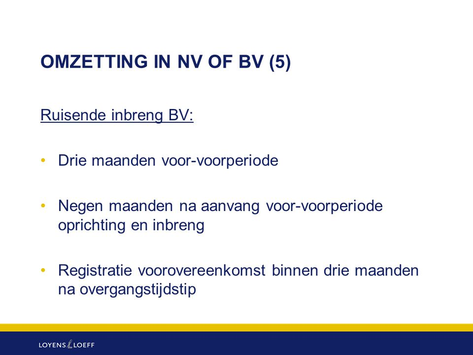 OMZETTING IN NV OF BV (5) Ruisende inbreng BV: