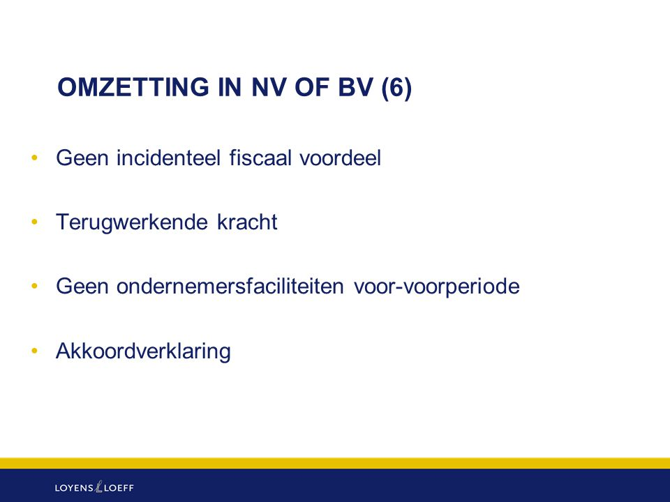 OMZETTING IN NV OF BV (6) Geen incidenteel fiscaal voordeel