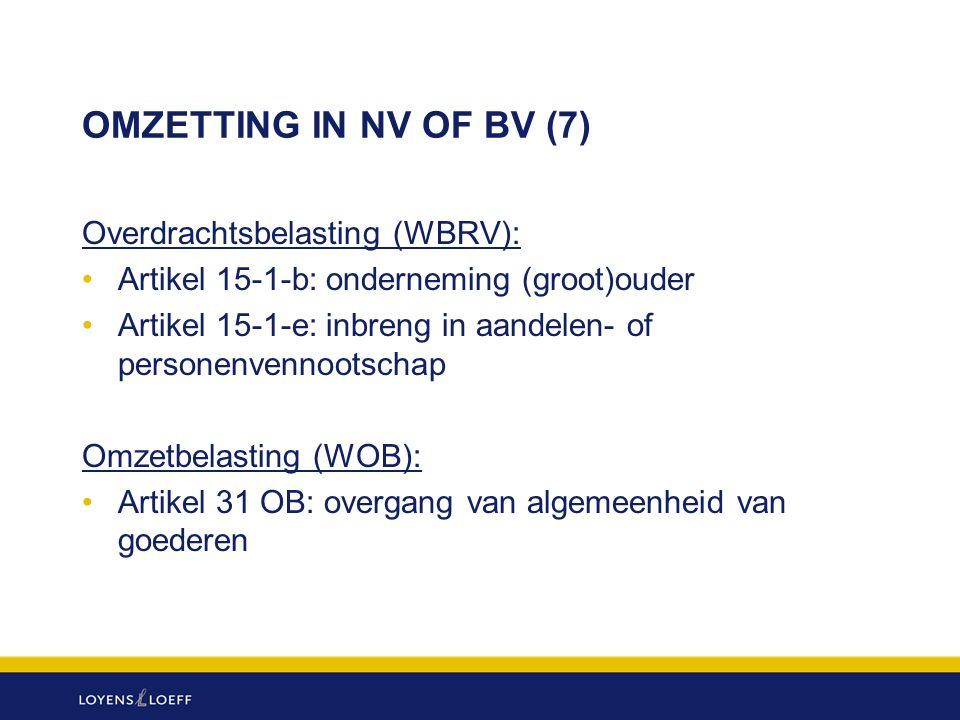 OMZETTING IN NV OF BV (7) Overdrachtsbelasting (WBRV):
