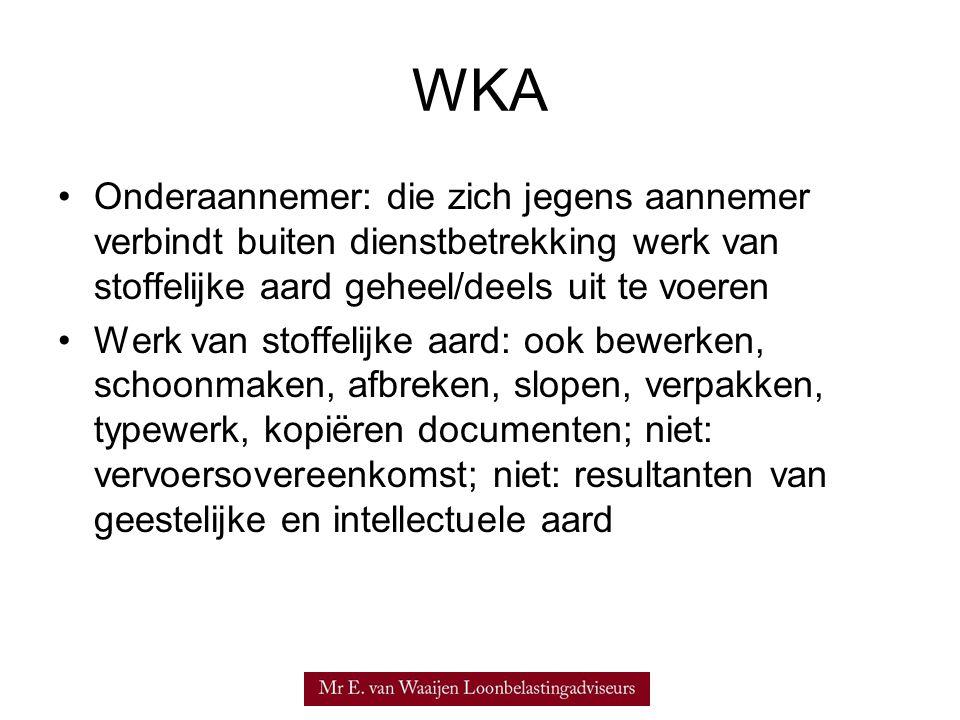 WKA Onderaannemer: die zich jegens aannemer verbindt buiten dienstbetrekking werk van stoffelijke aard geheel/deels uit te voeren.