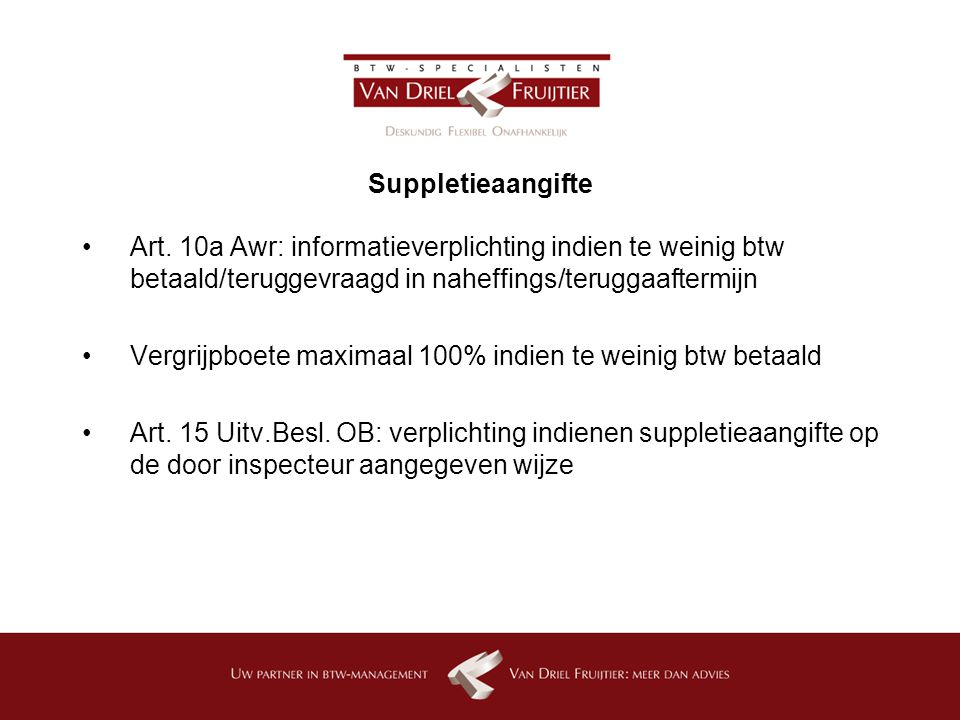 Suppletieaangifte Art. 10a Awr: informatieverplichting indien te weinig btw betaald/teruggevraagd in naheffings/teruggaaftermijn.