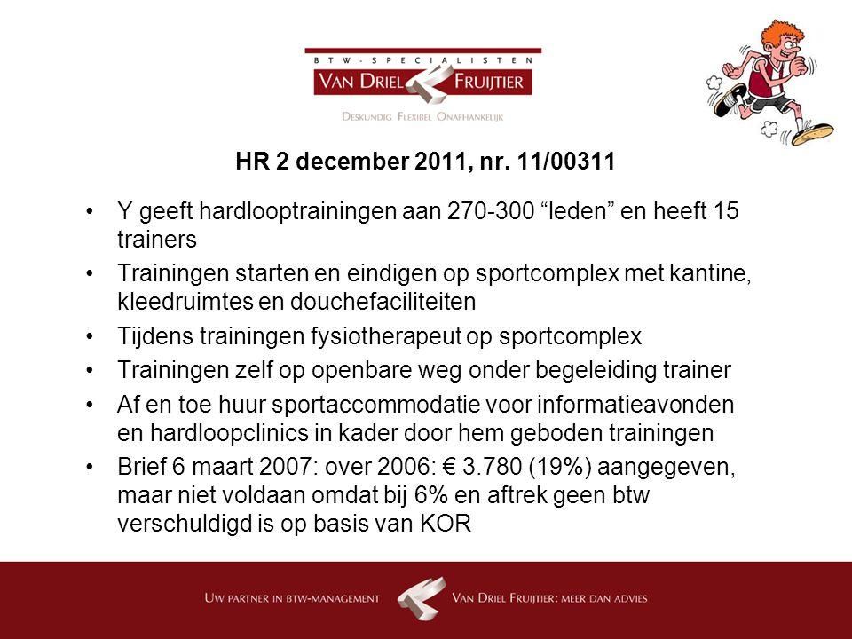 HR 2 december 2011, nr. 11/00311 Y geeft hardlooptrainingen aan 270-300 leden en heeft 15 trainers.