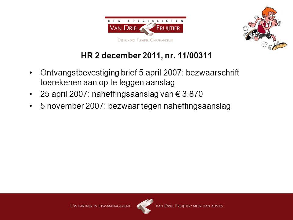 HR 2 december 2011, nr. 11/00311 Ontvangstbevestiging brief 5 april 2007: bezwaarschrift toerekenen aan op te leggen aanslag.