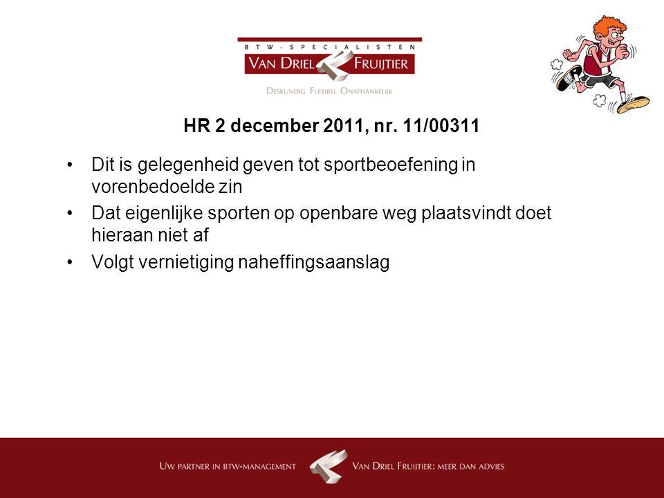 HR 2 december 2011, nr. 11/00311 Dit is gelegenheid geven tot sportbeoefening in vorenbedoelde zin.