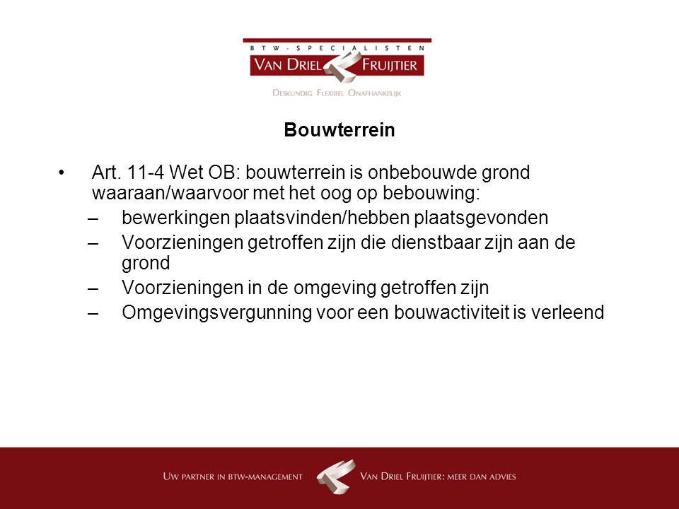 Bouwterrein Art. 11-4 Wet OB: bouwterrein is onbebouwde grond waaraan/waarvoor met het oog op bebouwing: