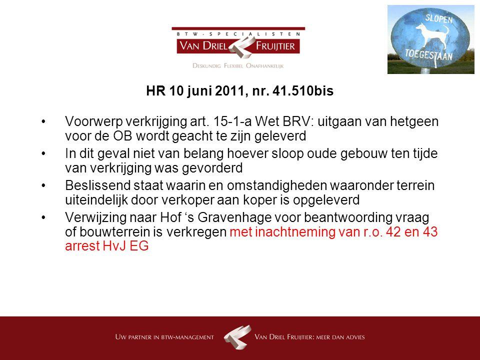 HR 10 juni 2011, nr. 41.510bis Voorwerp verkrijging art. 15-1-a Wet BRV: uitgaan van hetgeen voor de OB wordt geacht te zijn geleverd.