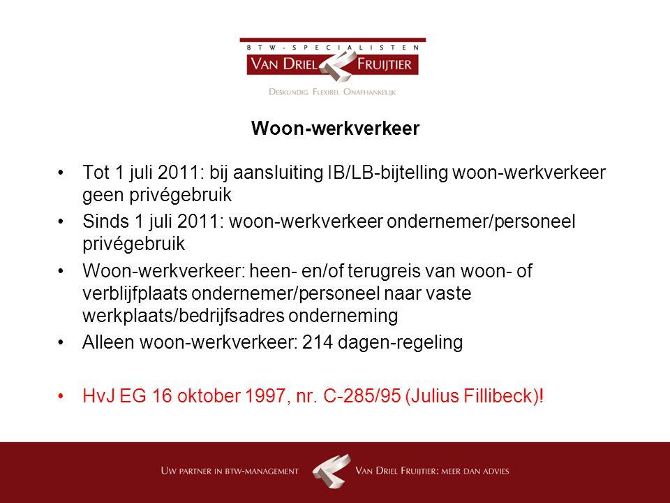 Woon-werkverkeer Tot 1 juli 2011: bij aansluiting IB/LB-bijtelling woon-werkverkeer geen privégebruik.
