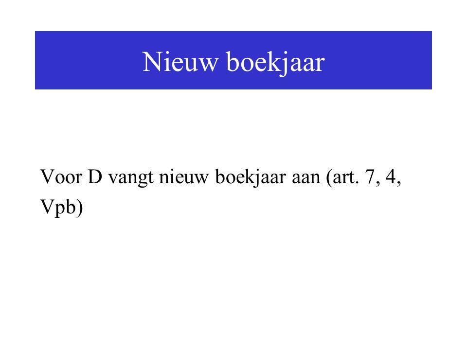 Nieuw boekjaar Voor D vangt nieuw boekjaar aan (art. 7, 4, Vpb)