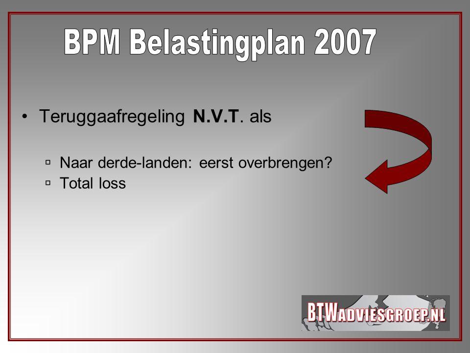 BPM Belastingplan 2007 Teruggaafregeling N.V.T. als