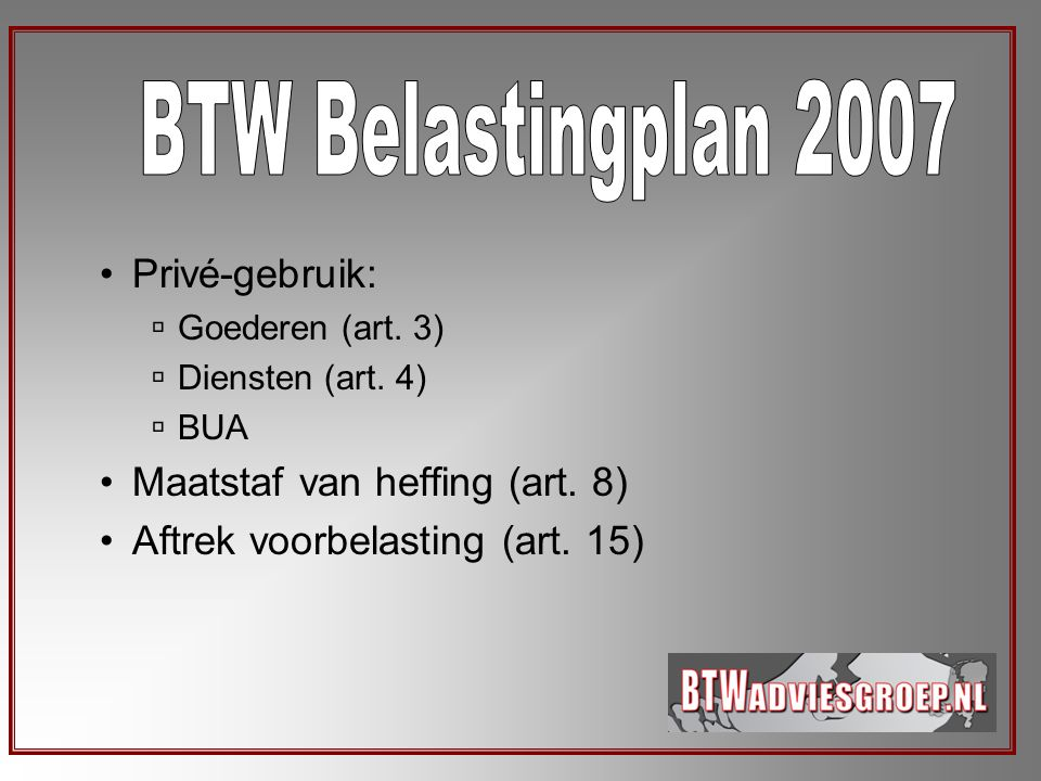 BTW Belastingplan 2007 Privé-gebruik: Maatstaf van heffing (art. 8)