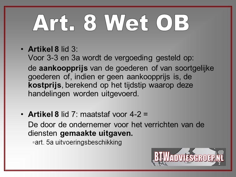 Art. 8 Wet OB Artikel 8 lid 3: Voor 3-3 en 3a wordt de vergoeding gesteld op: