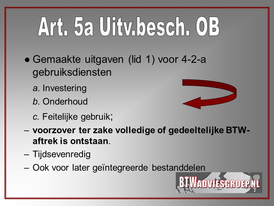Art. 5a Uitv.besch. OB Gemaakte uitgaven (lid 1) voor 4-2-a gebruiksdiensten. a. Investering. b. Onderhoud.